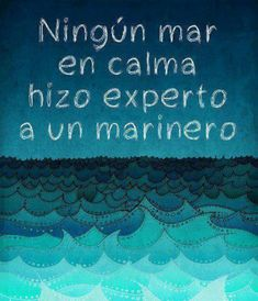 Ningún mar en calma hizo experto a un marinero = Een kalme zee maakt geen ervaren zeiler. The Words, More Than Words, Cool Words, Favorite Quotes, Best Quotes, Life Quotes, Wall Quotes, Foto Transfer, Motivational Quotes