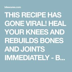 THIS RECIPE HAS GONE VIRAL! HEAL YOUR KNEES AND REBUILDS BONES AND JOINTS IMMEDIATELY - BLISSCURES