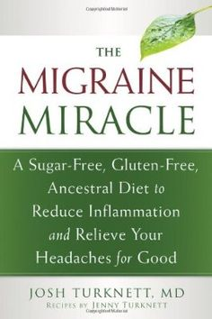 The Migraine Miracle: A Sugar-Free, Gluten-Free, Ancestral Diet to Reduce…
