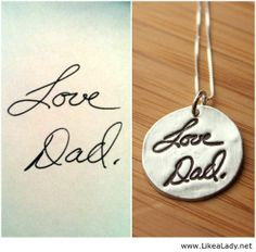 Cool necklace idea...find a handwritten note from Dad and get it etched onto a pendant