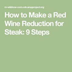 How to Make a Red Wine Reduction for Steak: 9 Steps