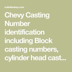 Chevy Casting Number identification including Block casting numbers, cylinder head casting numbers, Crankshaft and intake casting numbers. Chevy 350 Engine, Ls Engine, Engine Block, Auto Engine, Chevy Motors, Number Identification, Garage Makeover, Engine Rebuild, Pinstriping