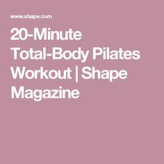 20-Minute Total-Body Pilates Workout | Shape Magazine