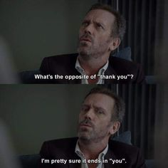 """There's """"having a dry sense of humor,"""" and then there's Dr. Dr House Funny, House Meme, Movie Quotes, Funny Quotes, Qoutes, Greys Anatomy, Dr House Quotes, House And Wilson, Gregory House"""