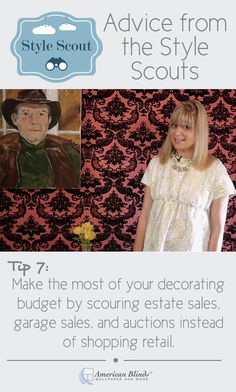 Make the most of your decorating budget by scouring estate sales, garage sales and auctions instead of shopping retail.   Learn more from the Style Scouts at AmericanBlinds.com!