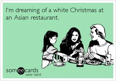 I'm dreaming of a white Christmas at an Asian restaurant.