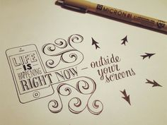 "Hand lettering by Sean Wes. ""Life is happening right now – outside your screens."""
