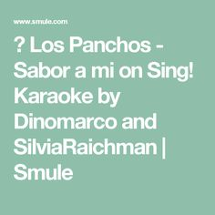 ▶ Los Panchos - Sabor a mi on Sing! Karaoke by Dinomarco and SilviaRaichman | Smule