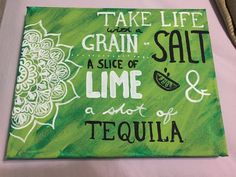 """Take life with a grain of salt, a slice of lime, and a shot of tequila."" quote canvas in lime green"