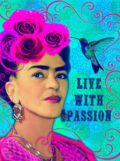 Frida Kahlo Live With Passion Instant Digital by ARTDECADENCE