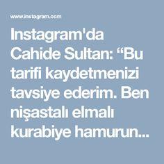 """Instagram'da Cahide Sultan: """"Bu tarifi kaydetmenizi tavsiye ederim. Ben nişastalı elmalı kurabiye hamurundan sonra en çok bu tarifi beğeniyorum. İç harcı sulu kalırsa…"""" • Instagram"""