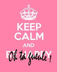 Keep calm & ...Oh ta gueule!