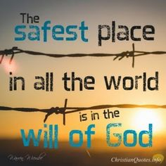 I never feel safe without him God is my protector and there is no place safer than with him