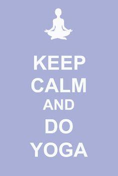 Keep Calm and Do Yoga #Yoga #Meditation