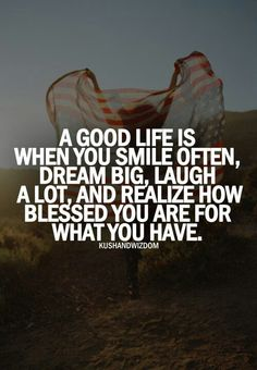 Good life is when you smile often, dream big, laugh a lot and realize how blessed you are for what you have. The Words, Cool Words, Words Quotes, Me Quotes, Funny Quotes, Sayings, Wiser Quotes, Humor Quotes, Happy Quotes