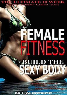 Female Fitness: Build the Sexy Body, The Ultimate 10 Week Weight Training, Cardio and Yoga Workout, 16:8 Fasting Diet for Increased Fat loss, Workout For Models, 50 Meals BONUS to Look Great Kindle Edition Do you want that sexy model body? Are you unsure of which exercises, diet plans or supplements to take? The fitness industry is full odd-ball fitness routines, overly complex meals and pointless pills. I take things back to basics, back to a purely results driven and time efficient regime…