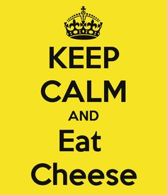 KEEP CALM AND Eat  Cheese.... Pizza!! :D