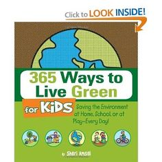 365 Ways to Live Green for Kids: Saving the Environment at Home, School, or at Play--Every Day!: