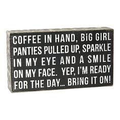 """Home Decor- Quotes: coffee quote wall art   Big Girl Panties Wall Art, 9"""" x 5"""" // $7.99 Home Decor Quotes, Wall Art Quotes, Quote Wall, Great Quotes, Inspirational Quotes, Coffee Signs, Box Signs, Coffee Quotes, Losing Her"""