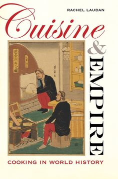 CUISINE & EMPIRE: Cooking in World History, by RACHEL LAUDAN.