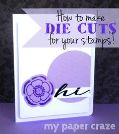 How to make DIE CUTS for your Stamps by My Paper Craze