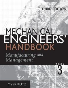 Mechanical Engineers' Handbook Third Edition Materials and Mechanical Design Edited by Myer Kutz General Engineering, Engineering Courses, Industrial Engineering, Engineering Science, Electrical Engineering, Engineering Notes, Systems Engineering, Mechanical Engineering Technology, Mechanical Projects