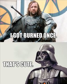Lmao The hound definitely aint on Vaders burn level tho