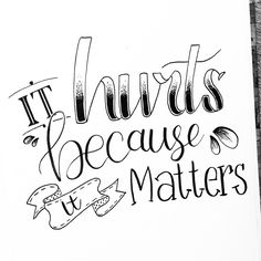 "Handlettering Quote ""It hurts because it matters"""