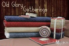 Just arrived at the Missouri Star Quilt Company! Old Glory Gatherings by Primitive Gatherings for Moda