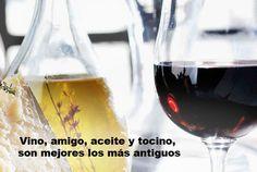 Vino, amigo, aceite y tocino, son mejores los más antiguos.   Beso de Vino.
