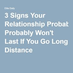 3 Signs Your Relationship Probably Won't Last If You Go Long Distance