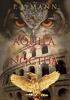 Aquila et Noctua: a historical novel set in the Rome of the Emperors, where loyalty and honor were matter of life and death by P. Life And Death, Roman Empire, Emperor, Great Books, Loyalty, In The Heights, Rome, Novels, History
