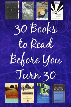 Here is an unconventional list of 30 books (fiction, non-fiction, classics, and contemporaries) to read by the time you turn 30.