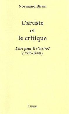 BIRON, NORMAND. L'artiste et le critique. L'art peut-il s'écrire? (1975-2000).