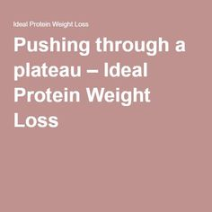 Pushing through a plateau – Ideal Protein Weight Loss