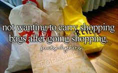 Not wanting to carry shopping bags after going shopping