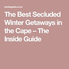 The Best Secluded Winter Getaways in the Cape – The Inside Guide