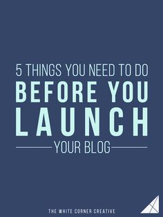 Launching your blog can be a stressful time, but if you do these five things before launch day, you'll be ready to go and set for success! << White Corner Creative