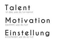 Talent, Motivation, Einstellung #Zitat