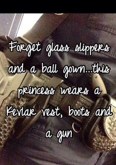 Forget glass slippers and a ball gown...this princess wears a Kevlar vest, boots and a gun. - Embracing The Badge on Facebook.