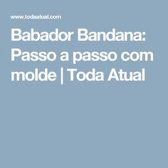Babador Bandana: Passo a passo com molde   Toda Atual