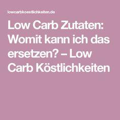 Low Carb Zutaten: Womit kann ich das ersetzen? – Low Carb Köstlichkeiten