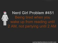 nerd girl problem. ha, putting the book down at 2 is a good reading night for me
