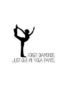 """""""They"""" say Diamonds are a girl's best friend, but my bff? Totally my yoga pants! Forget Diamonds, Just Give Me Yoga Pants   Free Printable   Chalkboard Printable"""