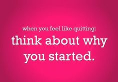 when you feel like quitting...  I need to have this posted a few different places.