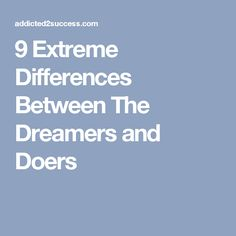 9 Extreme Differences Between The Dreamers and Doers