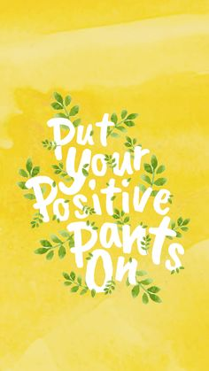 put your positive pants on quotes words inspirational quotes inspirational words words of wisdom words of encouragement sayings gezegdes quotes gezegdes en spreuken The Words, Cool Words, Motivacional Quotes, Cute Quotes, Quotes Women, Wisdom Quotes, Cute Sayings, Inspirational Words Of Encouragement, Happy Sayings
