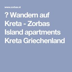 ☀ Wandern auf Kreta - Zorbas Island apartments Kreta Griechenland