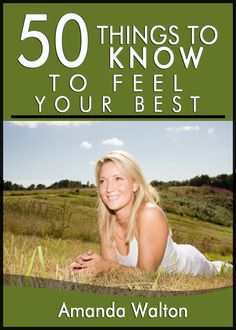 50 Things to Know to Feel Your Best: Learn the Art of Self Esteem and Self Maintenance Through Good Health Choices