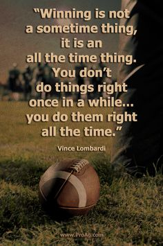 Our resident Old Farmer couldn't help but think of this great Vince Lombardi quote as he was watching the local high school football game this last weekend. Whether it's football, business, or life - you do it right ALL the time. High School Football Games, Youth Football, Football Shirts, Football Players, Football Moms, Football Treats, Football Banquet, Football Gift, Packers Football
